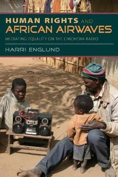 Human Rights and African Airwaves - Harri Englund