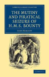 The Mutiny and Piratical Seizure of HMS Bounty - John Barrow