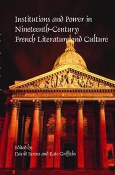 Institutions and Power in Nineteenth-Century French Literature and Culture - David Evans