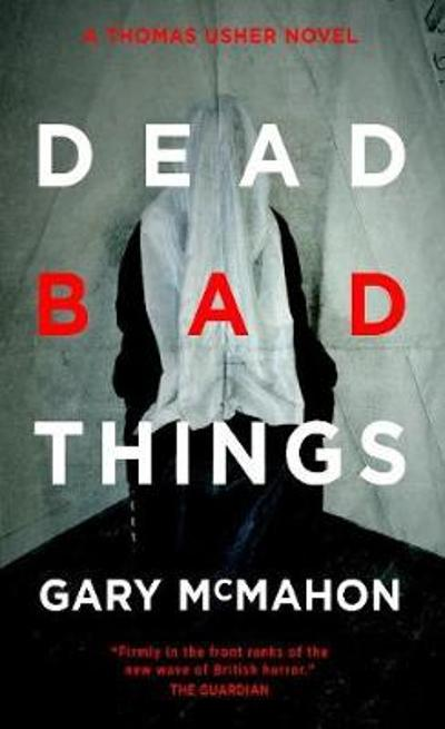 Dead Bad Things - Gary McMahon