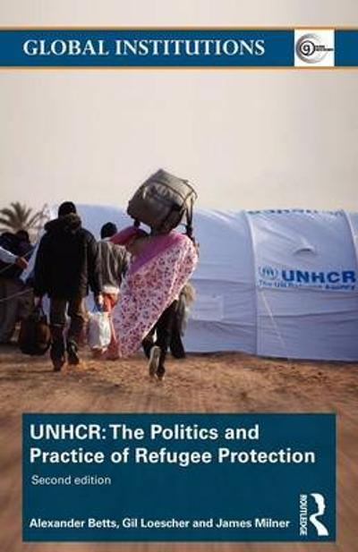 The United Nations High Commissioner for Refugees (UNHCR) - Alexander Betts