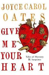 Give Me Your Heart - Joyce Carol Oates