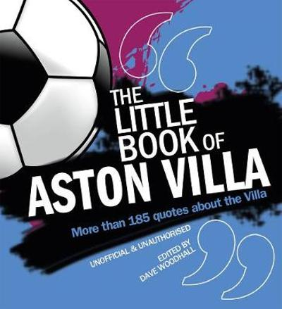 The Little Book of Aston Villa - Dave Woodhall