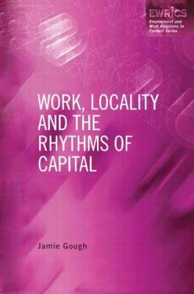Work, Locality and the Rhythms of Capital - Jamie Gough