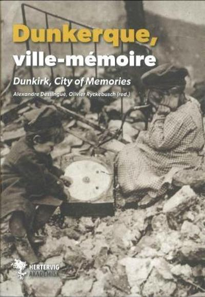 Dunkerque = Dunkirk : city of memories - Alexandre Dessingué