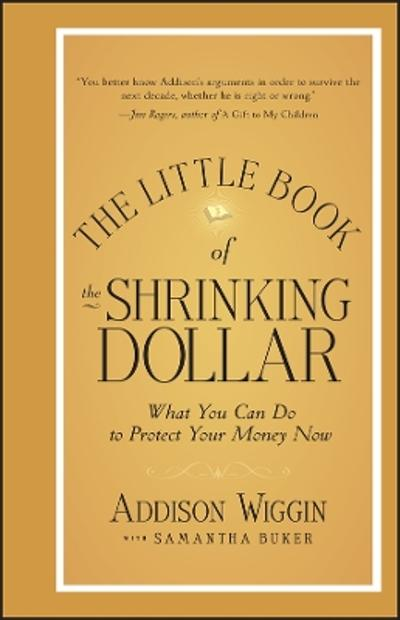 The Little Book of the Shrinking Dollar - Addison Wiggin
