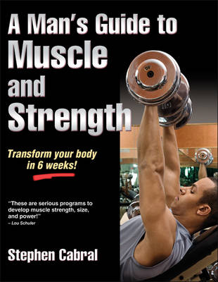 A Man's Guide to Muscle and Strength - Stephen Cabral
