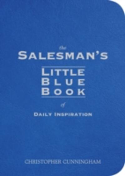 Salesman's Little Blue Book of Daily Inspiration - Christopher A. Cunningham