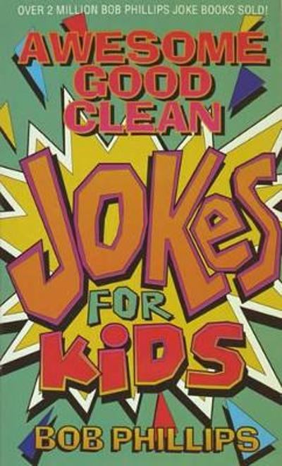 Awesome Good Clean Jokes for Kids - Bob Phillips