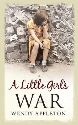 A Little Girl's War - Wendy Appleton
