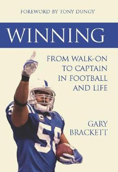 Winning: From Walk-On to Captain, in Football and Life - Gary Brackett