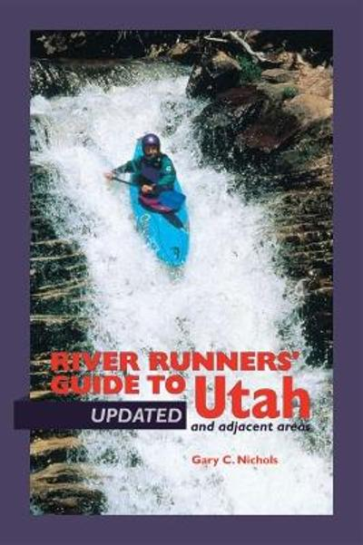 River Runners' Guide To Utah and Adjacent Areas - Gary C Nichols