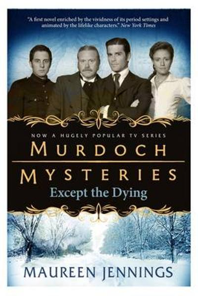Murdoch Mysteries - Except the Dying - Maureen Jennings