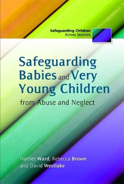 Safeguarding Babies and Very Young Children from Abuse and Neglect - Rebecca Brown