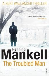 The Troubled Man - Henning Mankell Laurie Thompson