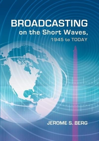Broadcasting on the Short Waves, 1945 to Today - Jerome S. Berg