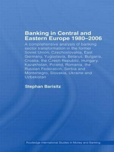 Banking in Central and Eastern Europe 1980-2006 - Stephan Barisitz