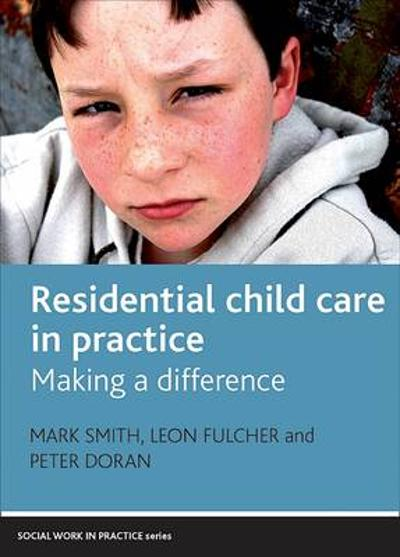 Residential Child Care in Practice - Mark Smith
