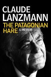 The Patagonian Hare - Claude Lanzmann Adriana Hunter Frank Wynne