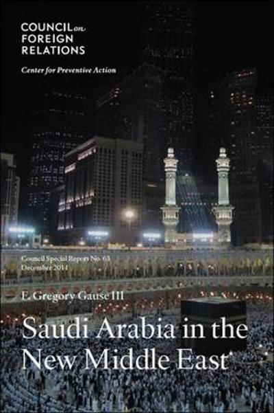 Saudi Arabia in the New Middle East - F. Gregory Gause