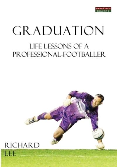Graduation: Life Lessons of a Professional Footballer - Richard Lee