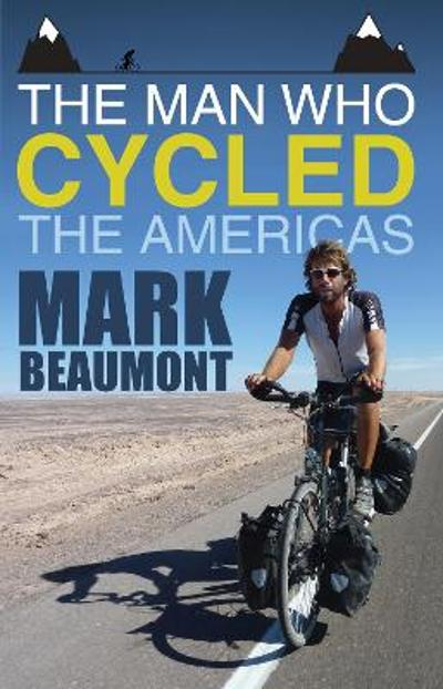 The Man Who Cycled the Americas - Mark Beaumont