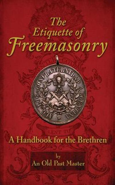The Etiquette of Freemasonry - An Old Past Master