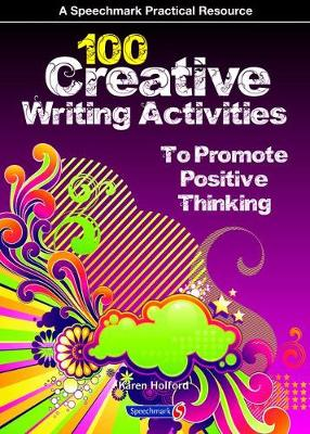 100 Creative Writing Activities to Promote Positive Thinking - Karen Holford