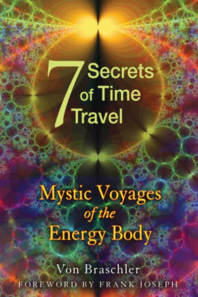 Seven Secrets of Time Travel - Von Braschler