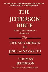 The Jefferson Bible What Thomas Jefferson Selected as the Life and Morals of Jesus of Nazareth - Thomas Jefferson Elizabeth Campbell