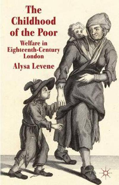The Childhood of the Poor - Alysa Levene