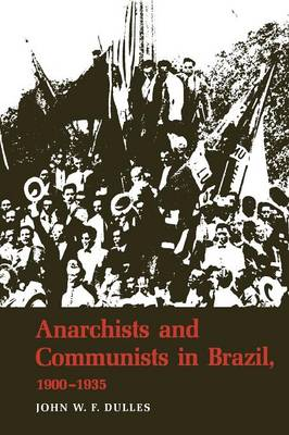 Anarchists and Communists in Brazil, 1900-1935 - John W. F. Dulles