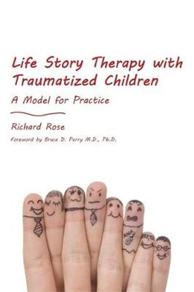 Life Story Therapy with Traumatized Children - Richard Rose