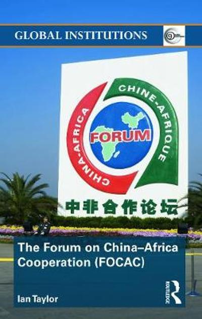 The Forum on China- Africa Cooperation (FOCAC) - Ian Taylor