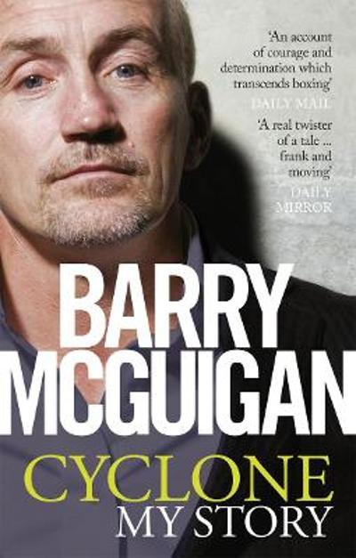Cyclone: My Story - Barry McGuigan