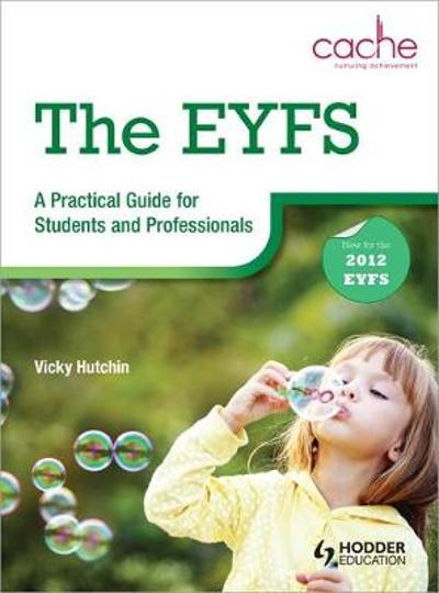 The EYFS: A Practical Guide for Students and Professionals - Vicky Hutchin
