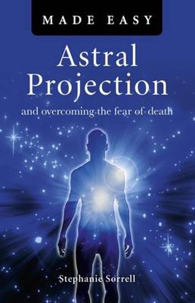 Astral Projection Made Easy - Stephanie Sorrell