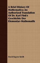 A Brief History Of Mathematics; An Authorized Translation Of Dr. Karl Fink's Geschichte Der Elementar-Mathematik - David Eugene Smith