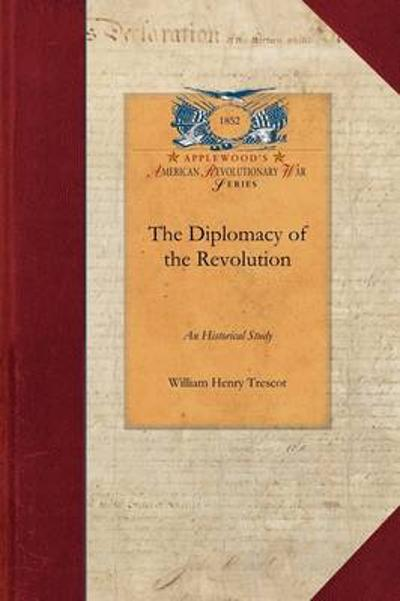 The Diplomacy of the Revolution - William Trescot