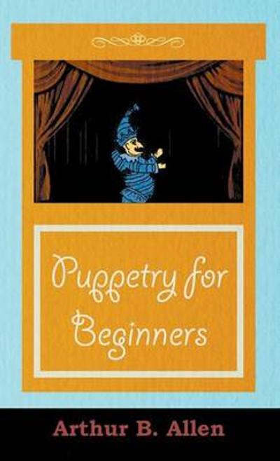 Puppetry for Beginners (Puppets & Puppetry Series) - Arthur, B. Allen