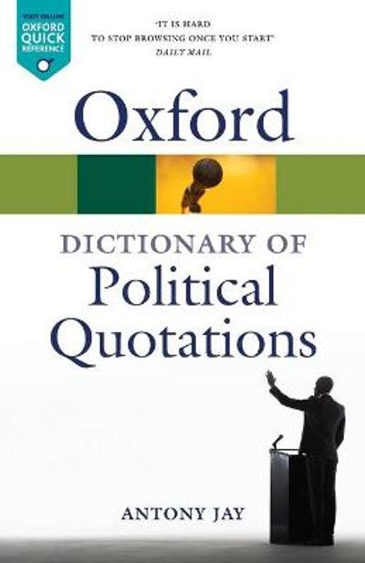 Oxford Dictionary of Political Quotations - Antony Jay