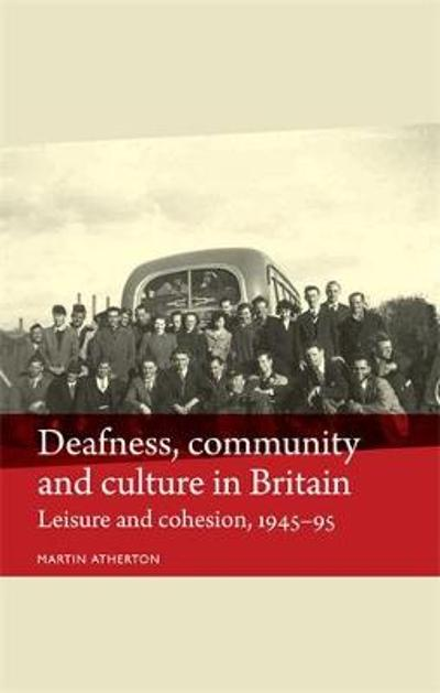 Deafness, Community and Culture in Britain - Martin Atherton