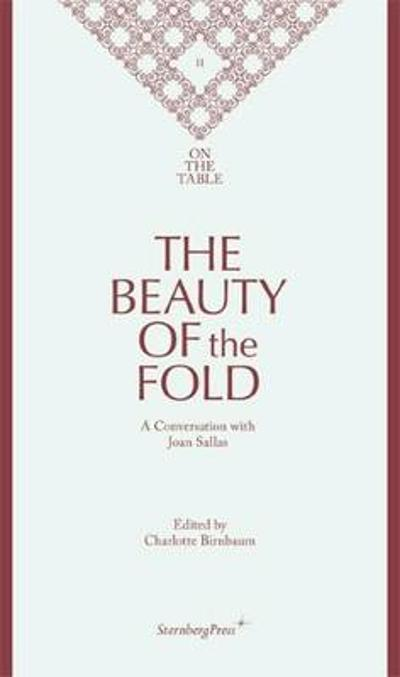 The Beauty of the Fold - A Conversation with Joan Sallas - Charlotte Birnbaum