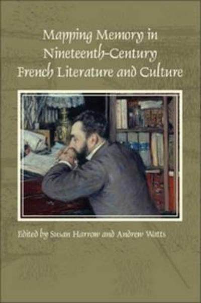 Mapping Memory in Nineteenth-Century French Literature and Culture - Susan Harrow