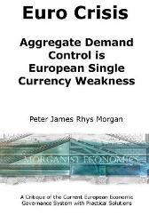 Euro Crisis Aggregate Demand Control is European Single Currency Weakness - Peter James Rhys Morgan