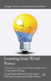 Learning from Wind Power - Joseph Szarka Richard Cowell Geraint Ellis Peter A. Strachan Charles Warren