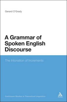 A Grammar of Spoken English Discourse - Gerard O'Grady