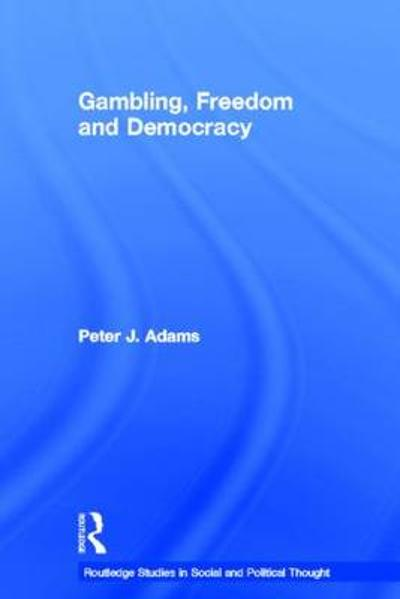 Gambling, Freedom and Democracy - Peter J. Adams