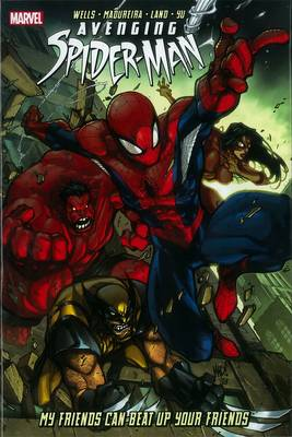 Avenging Spider-man: My Friends Can Beat Up Your Friends - Zeb Wells Joe Madureira