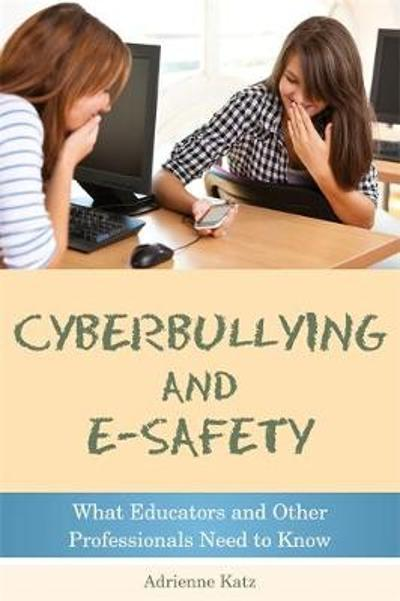 Cyberbullying and E-safety - Adrienne Katz